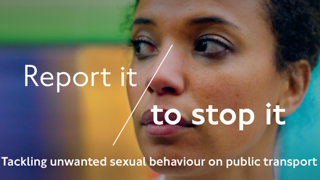 British Transport Police are running a campaign to encourage people to report unwanted sexual behaviour