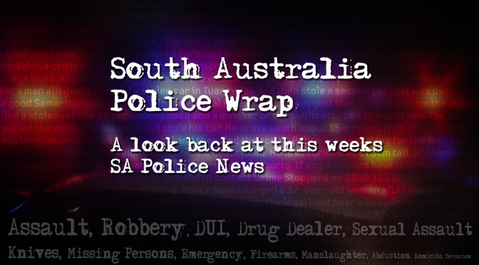 South Australia Police Weekly Wrap