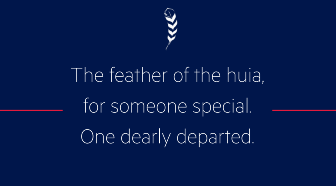 The feather of the huia, for someone special. One dearly departed.